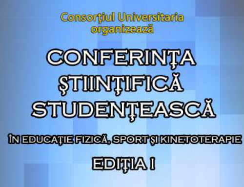 CONFERINŢA ŞTIINŢIFICĂ STUDENŢEASCĂ în educaţie fizică, sport şi kinetoterapie EDIŢIA I
